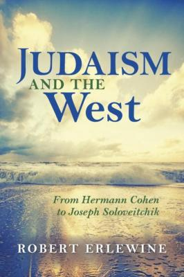 judaism-and-the-west-from-hermann-cohen-to-joseph-soloveitchik-by-robert-erlewine-0253022398